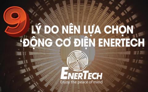 9 lý do nên lựa chọn động cơ điện Enertech